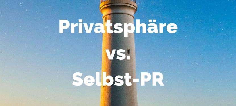 Privatsphäre vs. Selbst-PR – wie Sie die Balance im Sichtbarkeitsdilemma finden