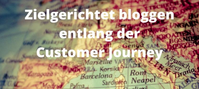 Zielgerichtet bloggen: Wie Sie entlang der Customer Journey die richtigen Bloginhaltefinden