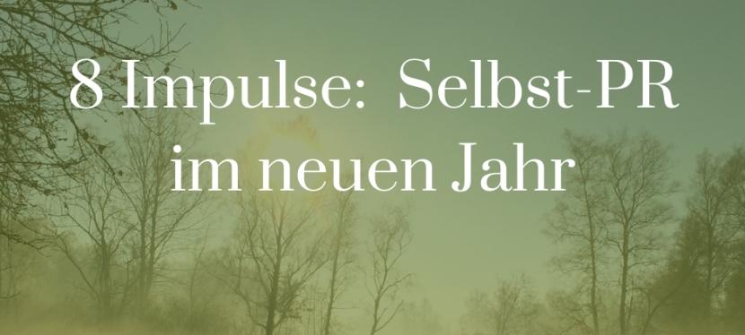 New Year, New Work, New Pleasure: 8 Impulse für Ihre Selbst-PR im neuenJahr